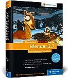 Blender 2.7: Das umfassende Handbuch für die Praxis - mit allen Werkzeugen, Funktionen und Techniken