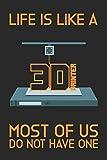 Life is like a 3D Printer - Most of us do not have one: Notizbuch, Skizzenbuch, Planer oder Konstruktionsbuch in 6x9 Zoll | perfekt für alle ... von Projekten und zum festhalten von Ideen!