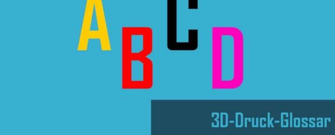 3D Druck Glossar