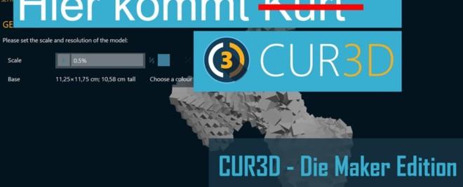 CUR3D – Die Maker Edition (ME) ist da!