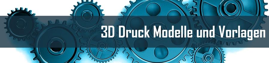 3D Druck Modelle und Vorlagen für 3D Drucker