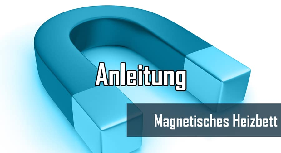 Magnetisches Heizbett am 3D Drucker - Anleitung